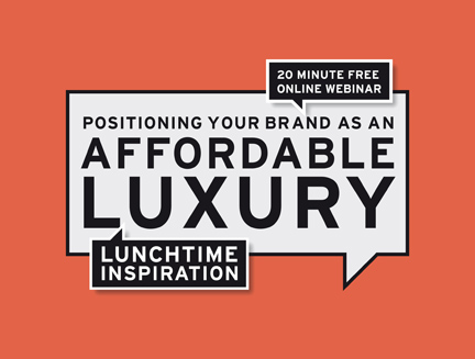 Free Webinar: Positioning Your Brand as an Affordable Luxury