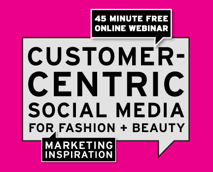 Customer-Centric Social Media for Fashion + Beauty